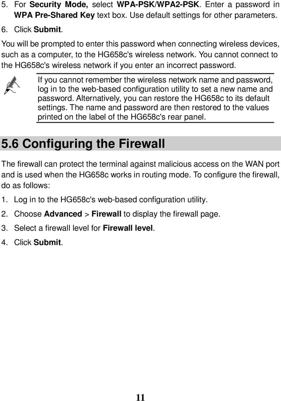 You cannot connect to the HG658c's wireless network if you enter an incorrect password.