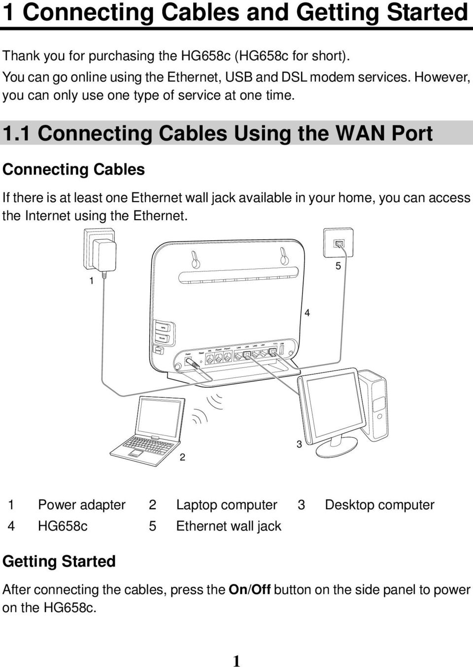 1 Connecting Cables Using the WAN Port Connecting Cables If there is at least one Ethernet wall jack available in your home, you can access the