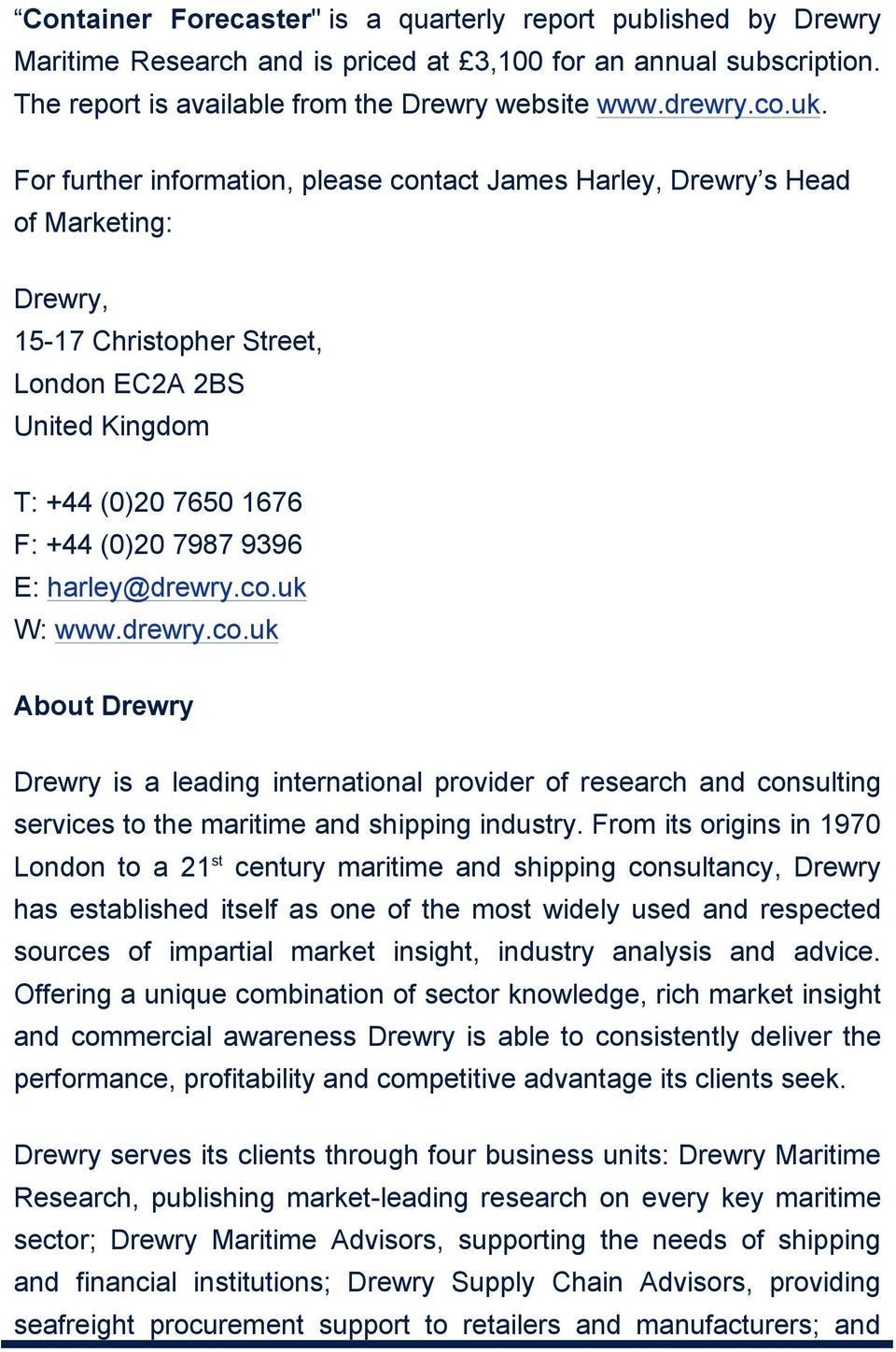 harley@drewry.co.uk W: www.drewry.co.uk About Drewry Drewry is a leading international provider of research and consulting services to the maritime and shipping industry.