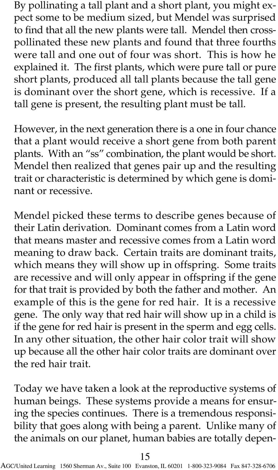 The first plants, which were pure tall or pure short plants, produced all tall plants because the tall gene is dominant over the short gene, which is recessive.