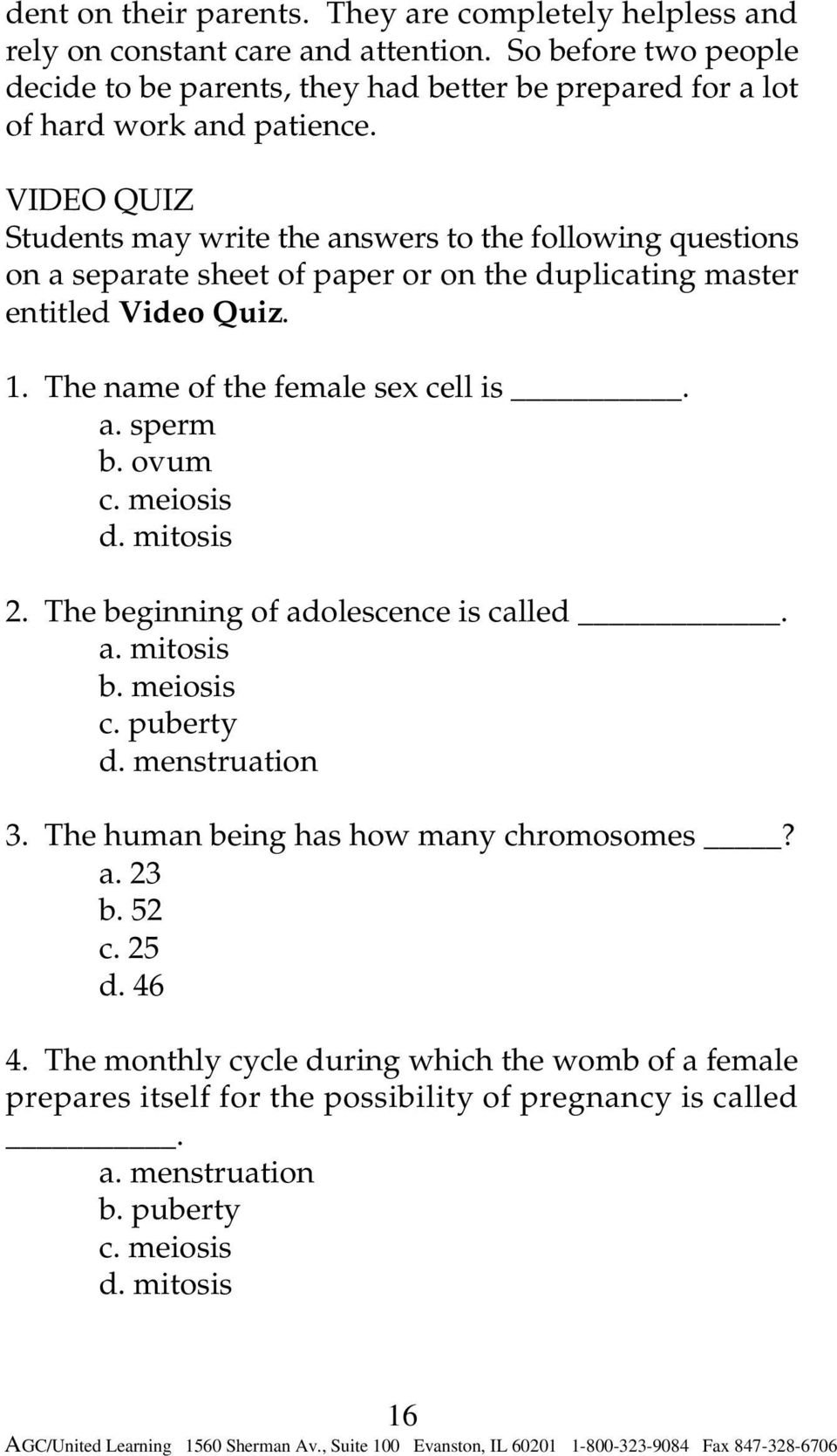 VIDEO QUIZ Students may write the answers to the following questions on a separate sheet of paper or on the duplicating master entitled Video Quiz. 1. The name of the female sex cell is. a. sperm b.