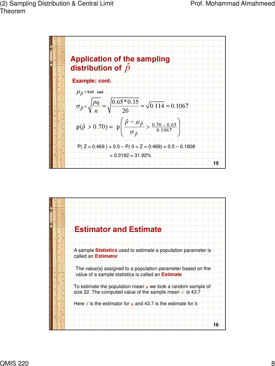 9% 15 Estimator ad Estimate A sample Statistics used to estimate a populatio parameter is called a Estimator The value(s) assiged to a populatio parameter
