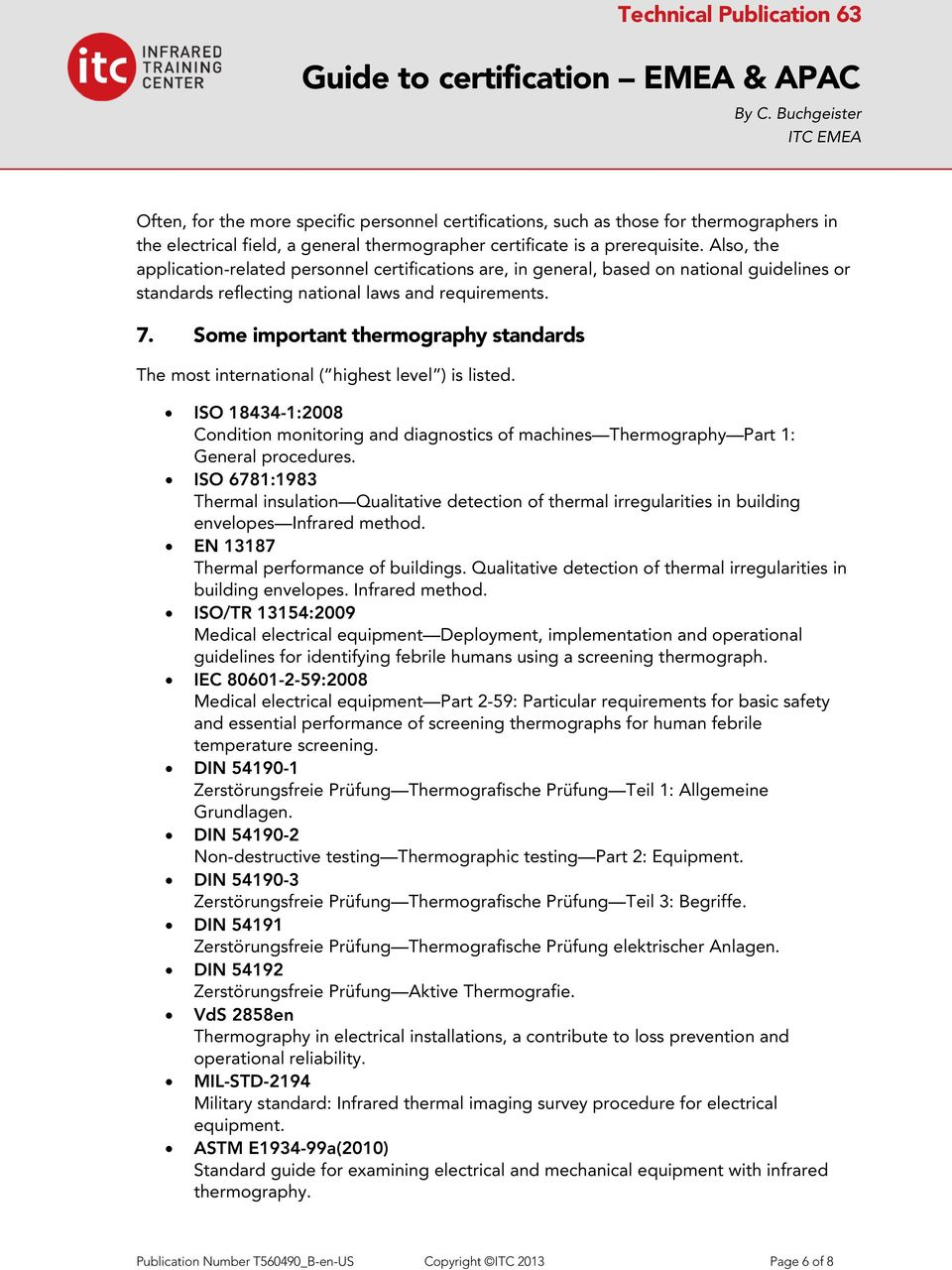 Some important thermography standards The most international ( highest level ) is listed. ISO 18434-1:2008 Condition monitoring and diagnostics of machines Thermography Part 1: General procedures.