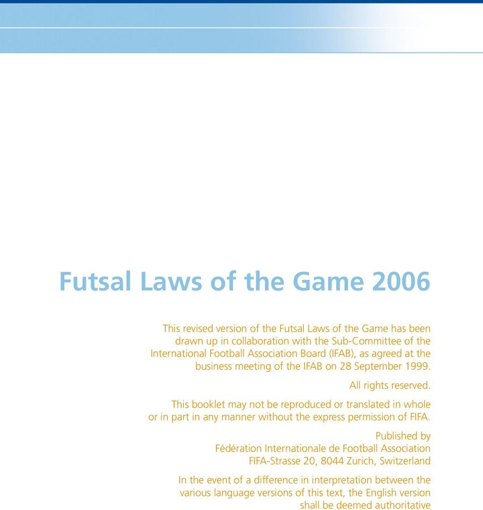 This booklet may not be reproduced or translated in whole or in part in any manner without the express permission of FIFA.