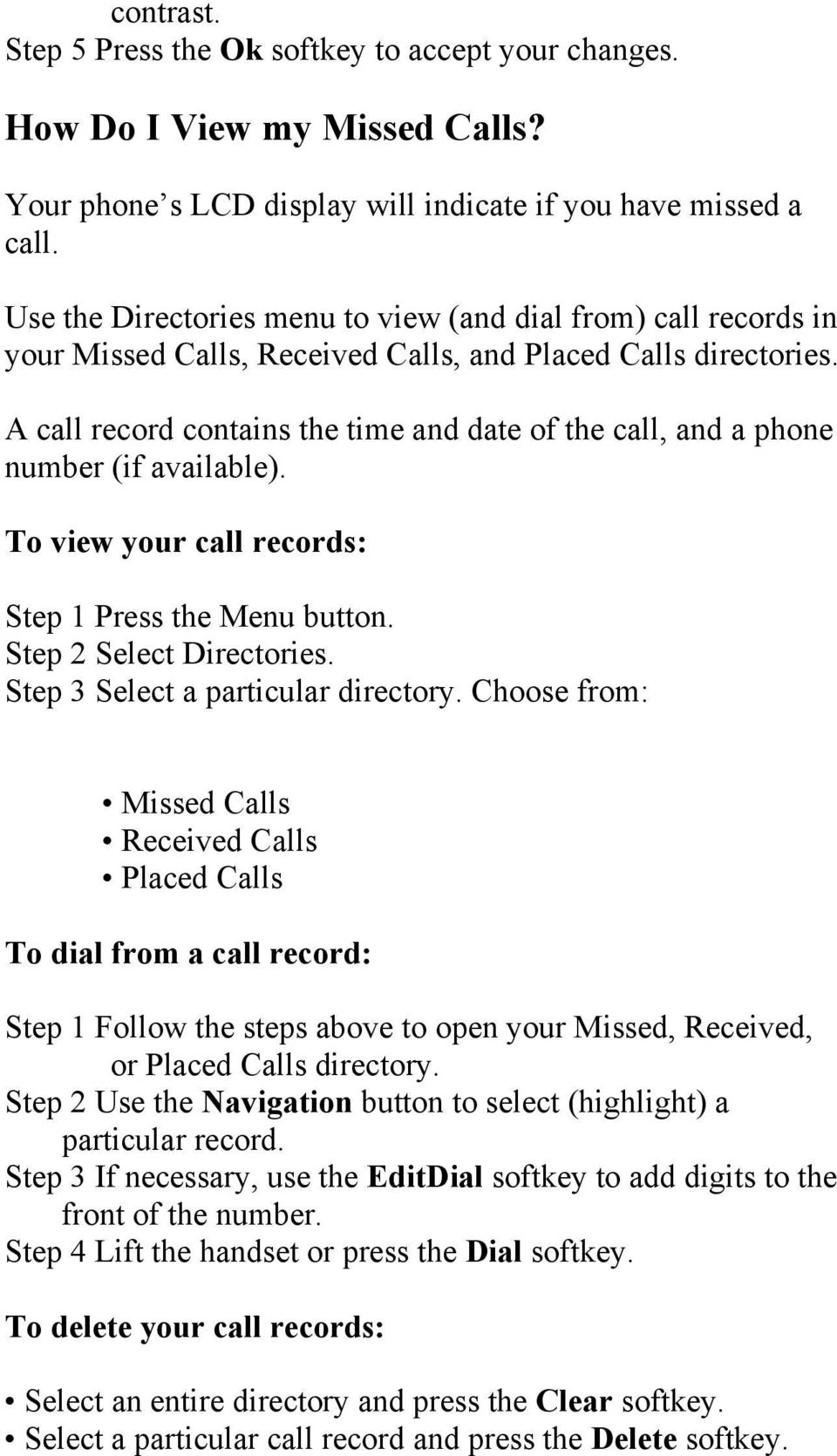 A call record contains the time and date of the call, and a phone number (if available). To view your call records: Step 1 Press the Menu button. Step 2 Select Directories.