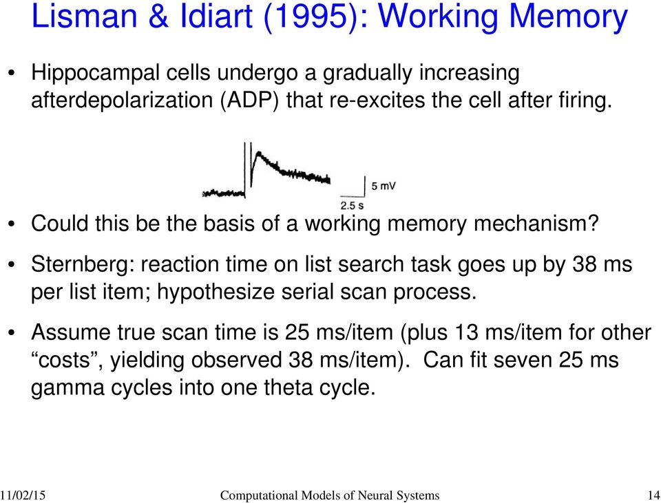 Sternberg: reaction time on list search task goes up by 38 ms per list item; hypothesize serial scan process.