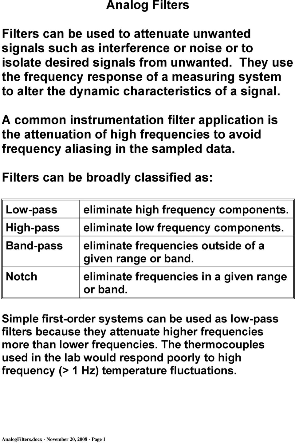 A common instrumentation filter application is the attenuation of high frequencies to avoid frequency aliasing in the sampled data.