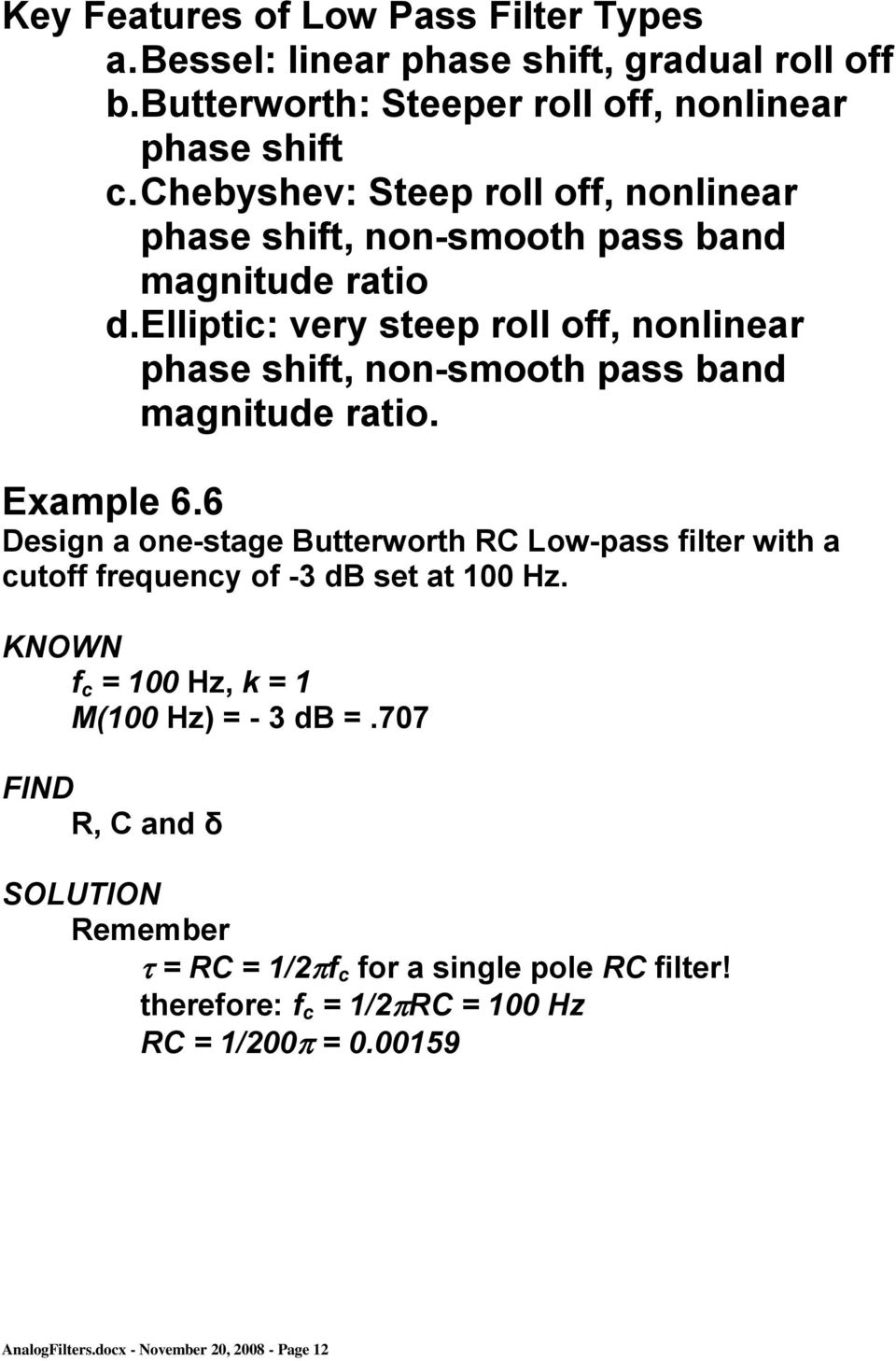 Elliptic: very steep roll off, nonlinear phase shift, non-smooth pass band magnitude ratio. Example 6.