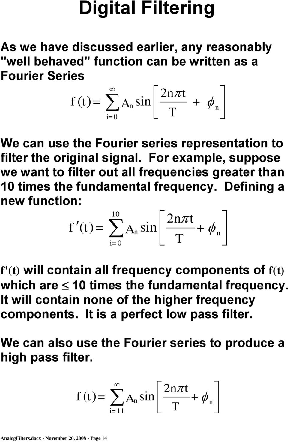 Defining a new function: 10 2n t f ( t ) = Ansin + n i=0 T f'(t) will contain all frequency components of f(t) which are 10 times the fundamental frequency.