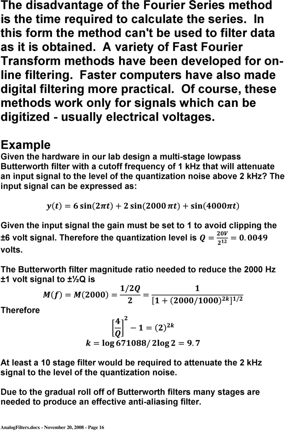 Of course, these methods work only for signals which can be digitized - usually electrical voltages.