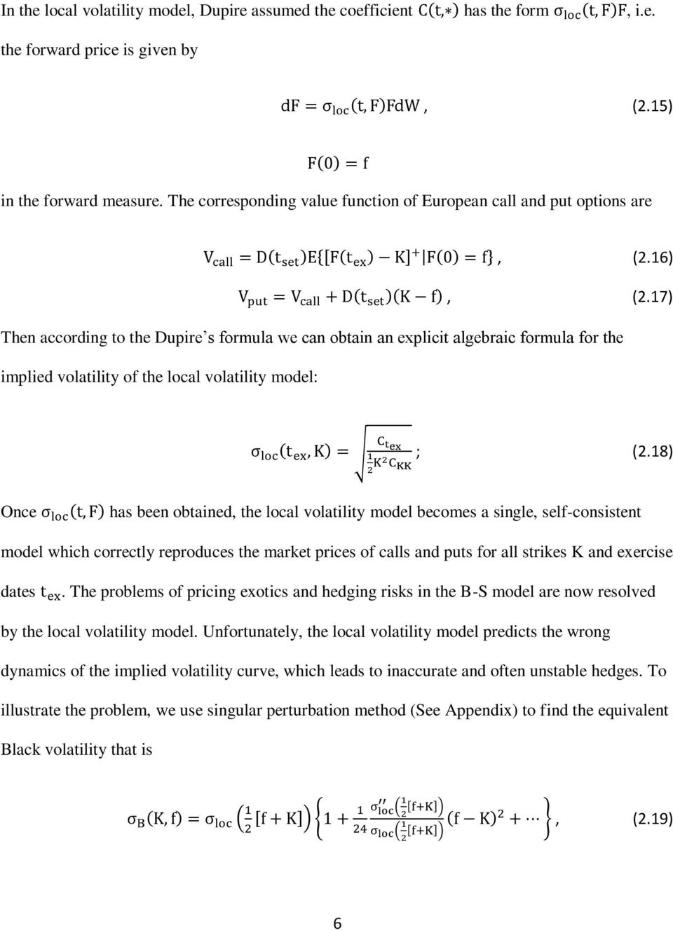 17) Then according to the Dupire s formula we can obtain an explicit algebraic formula for the implied volatility of the local volatility model: ; (2.