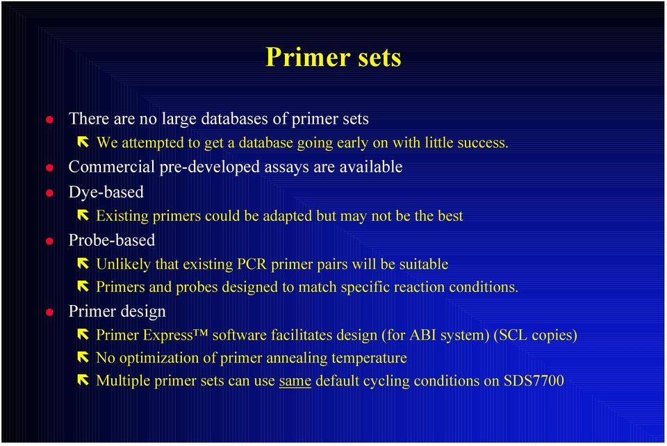 existing PCR primer pairs will be suitable Primers and probes designed to match specific reaction conditions.