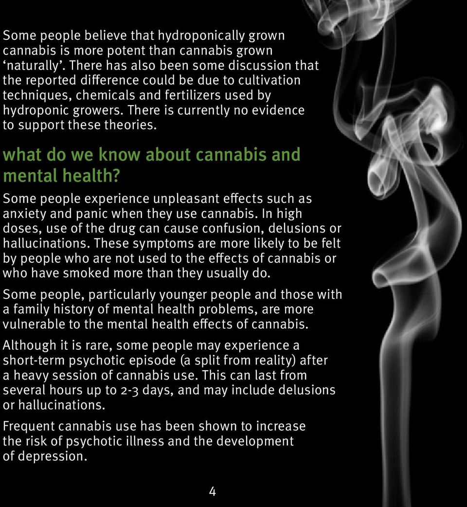 There is currently no evidence to support these theories. what do we know about cannabis and mental health? Some people experience unpleasant effects such as anxiety and panic when they use cannabis.