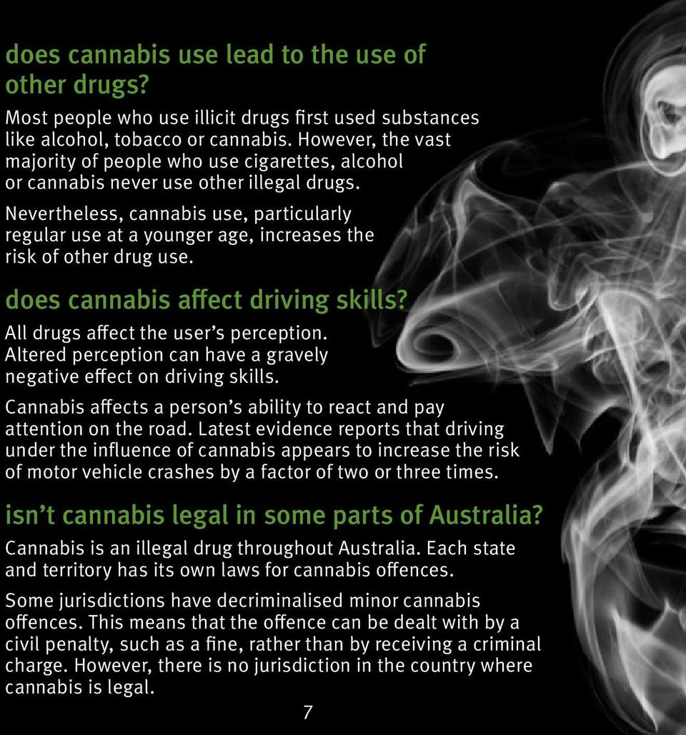 Nevertheless, cannabis use, particularly regular use at a younger age, increases the risk of other drug use. does cannabis affect driving skills? All drugs affect the user s perception.