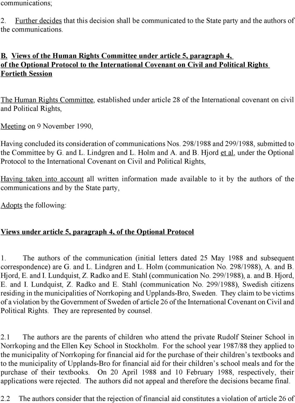 established under article 28 of the International covenant on civil and Political Rights, Meeting on 9 November 1990, Having concluded its consideration of communications Nos.