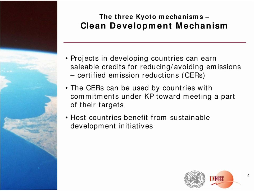reductions (CERs) The CERs can be used by countries with commitments under KP toward