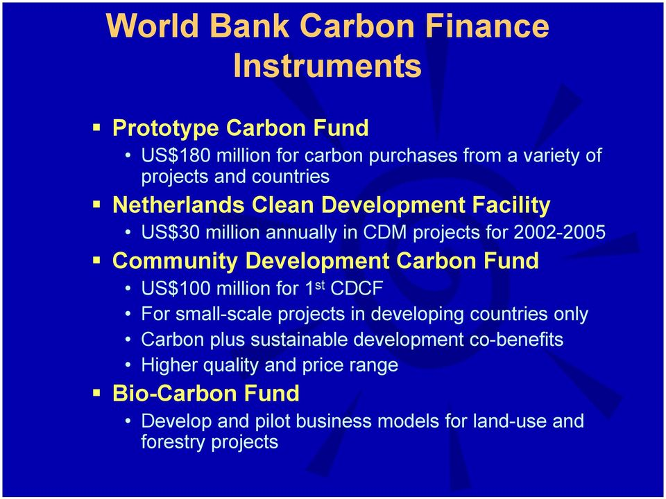 Netherlands Clean Development Facility US$30 million annually in CDM projects for 2002-2005!