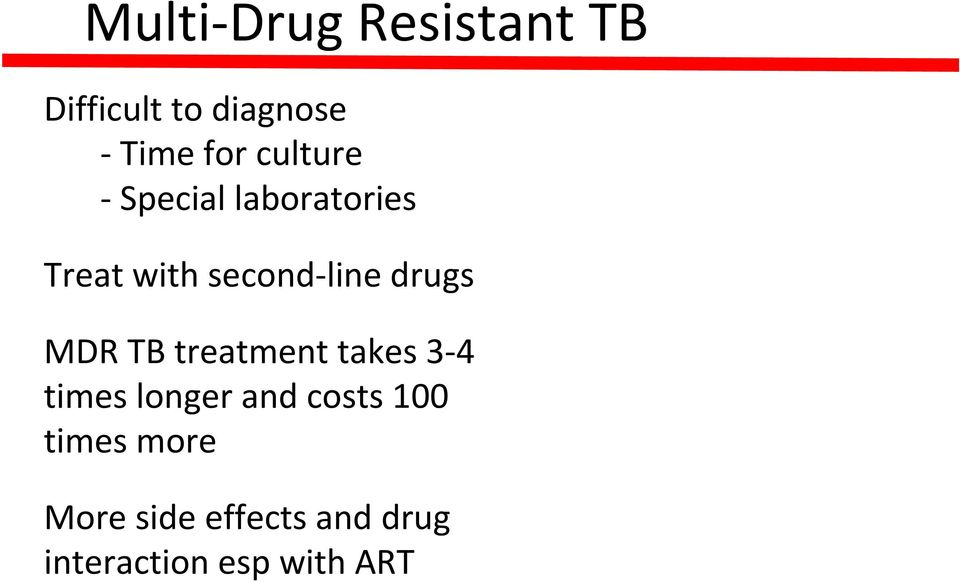 MDR TB treatment takes 3 4 times longer and costs 100