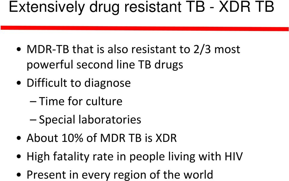 for culture Special laboratories About 10% of MDR TB is XDR High