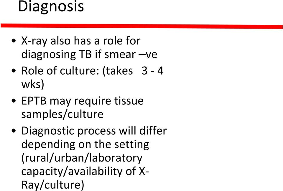 samples/culture Diagnostic process will differ depending on the