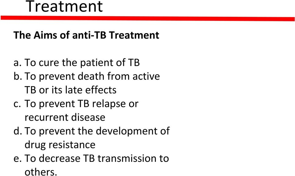 To prevent death from active TB or its late effects c.