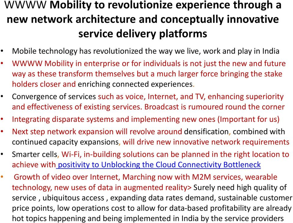connected experiences. Convergence of services such as voice, Internet, and TV, enhancing superiority and effectiveness of existing services.