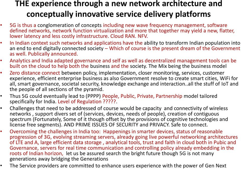 In Indian context such networks and applications have the ability to transform Indian population into an end to end digitally connected society Which of course is the present dream of the Government