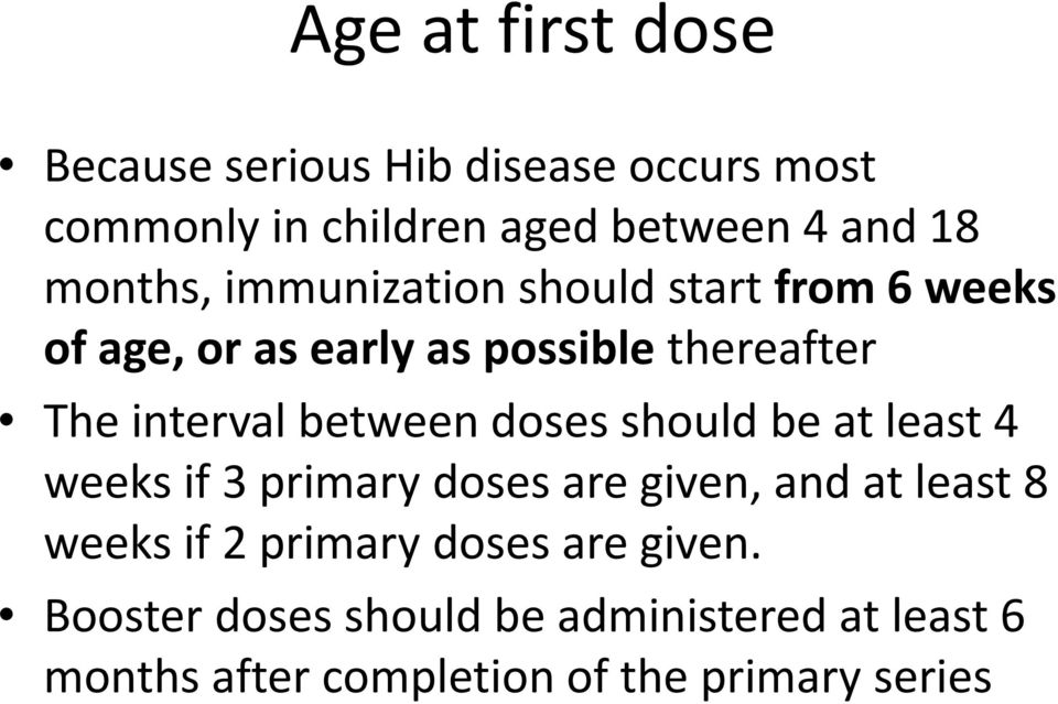 between doses should be at least 4 weeks if 3 primary doses are given, and at least 8 weeks if 2 primary