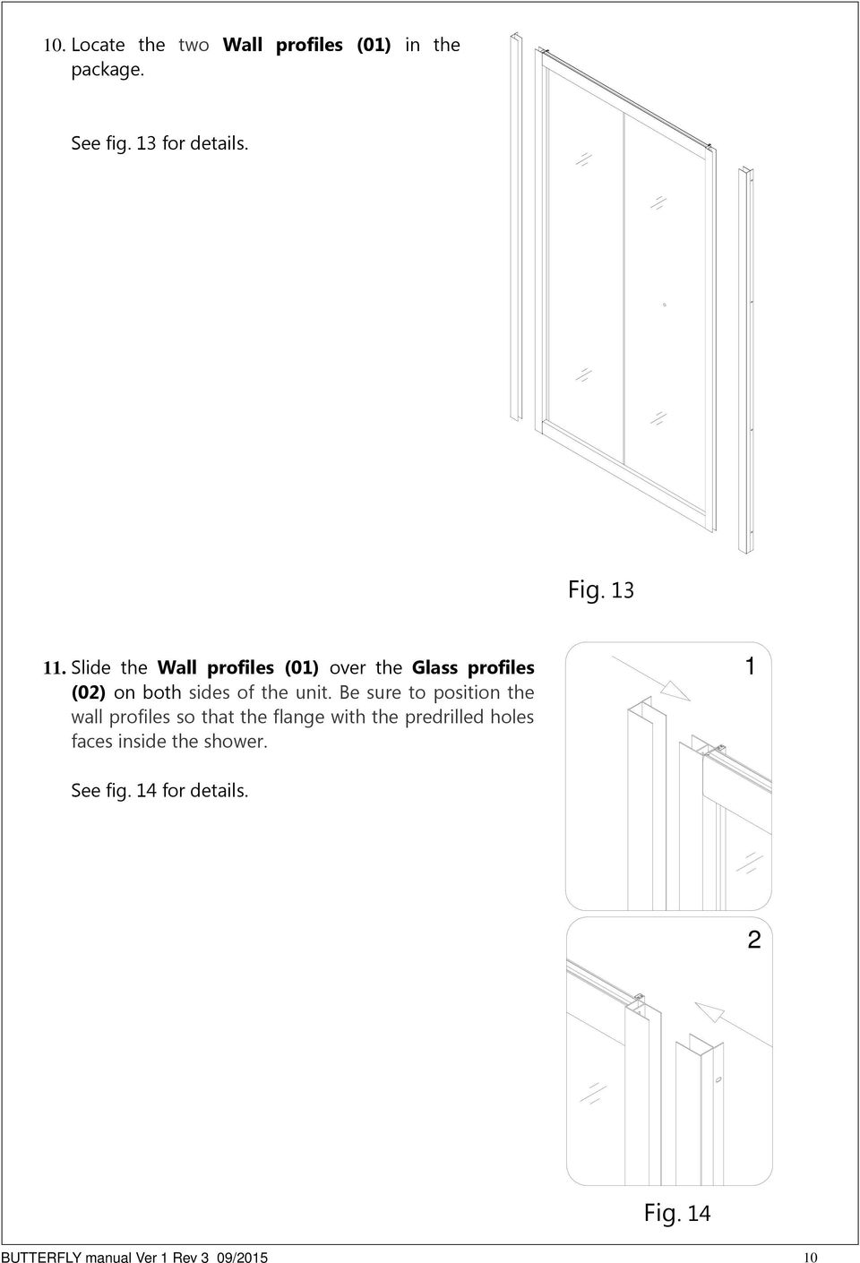Slide the Wall profiles (0) over the Glass profiles (0) on both sides of the unit.