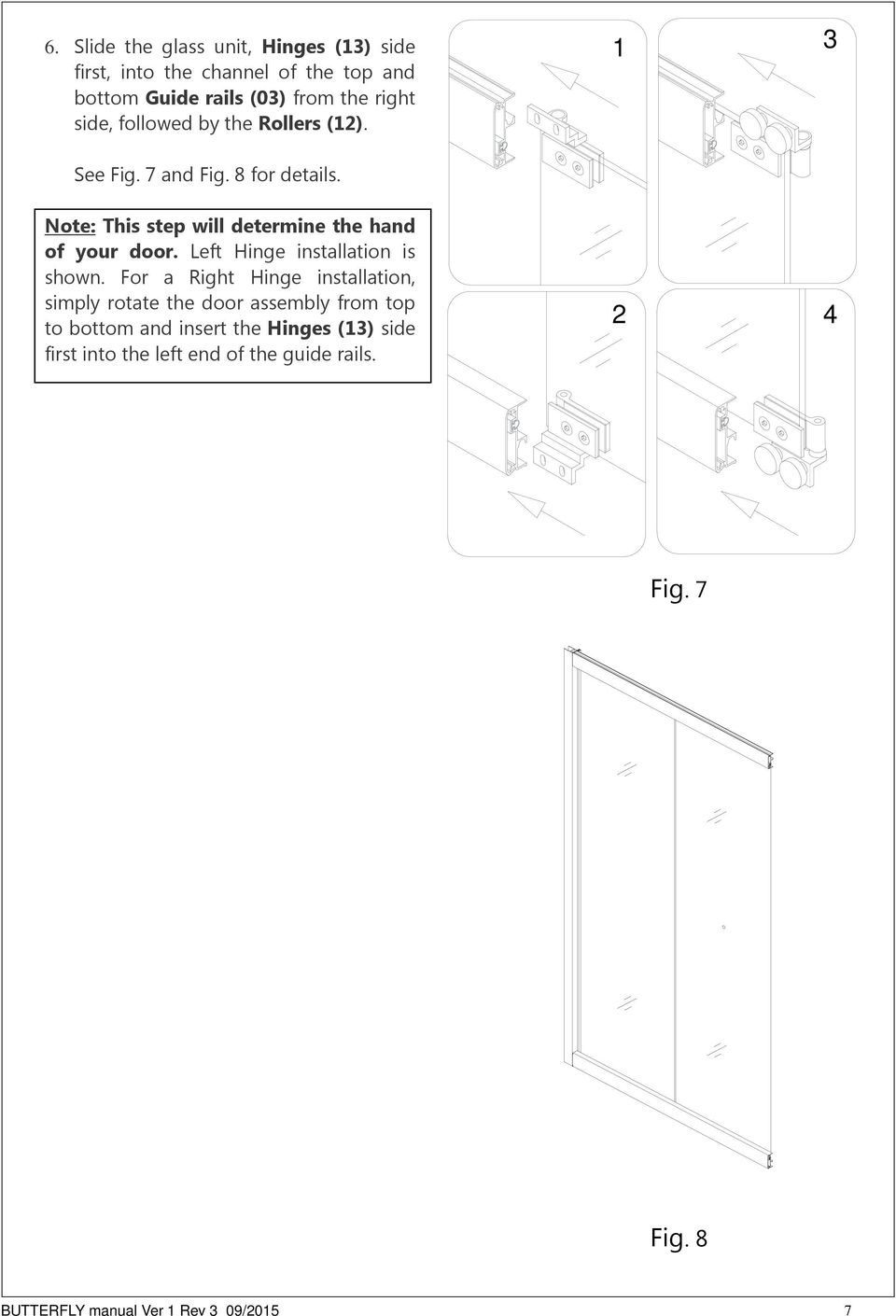 Note: This step will determine the hand of your door. Left Hinge installation is shown.