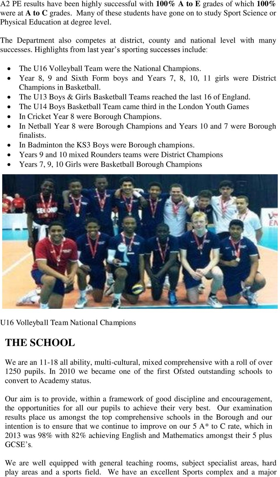 Year 8, 9 and Sixth Form boys and Years 7, 8, 10, 11 girls were District Champions in Basketball. The U13 Boys & Girls Basketball Teams reached the last 16 of England.