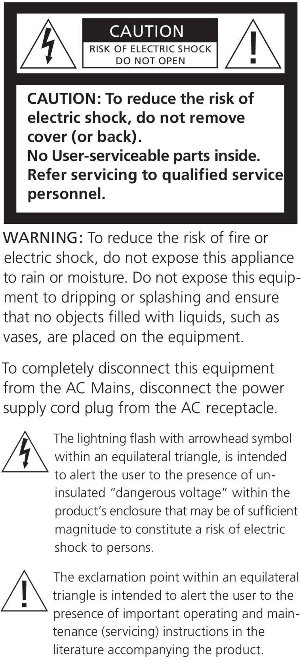 Do not expose this equipment to dripping or splashing and ensure that no objects filled with liquids, such as vases, are placed on the equipment.