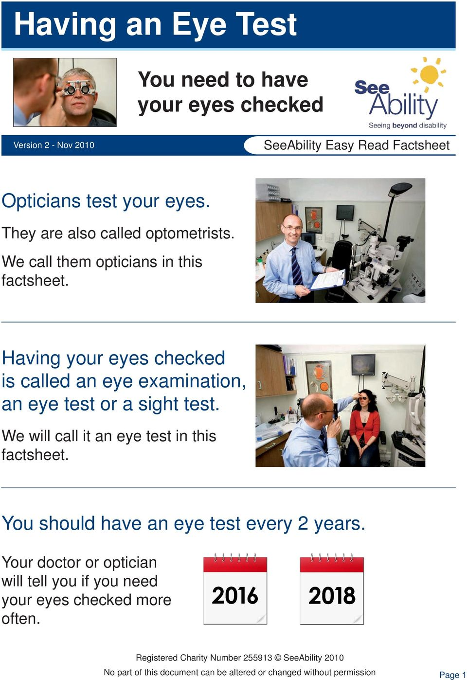 Having your eyes checked is called an eye examination, an eye test or a sight test. We will call it an eye test in this factsheet.