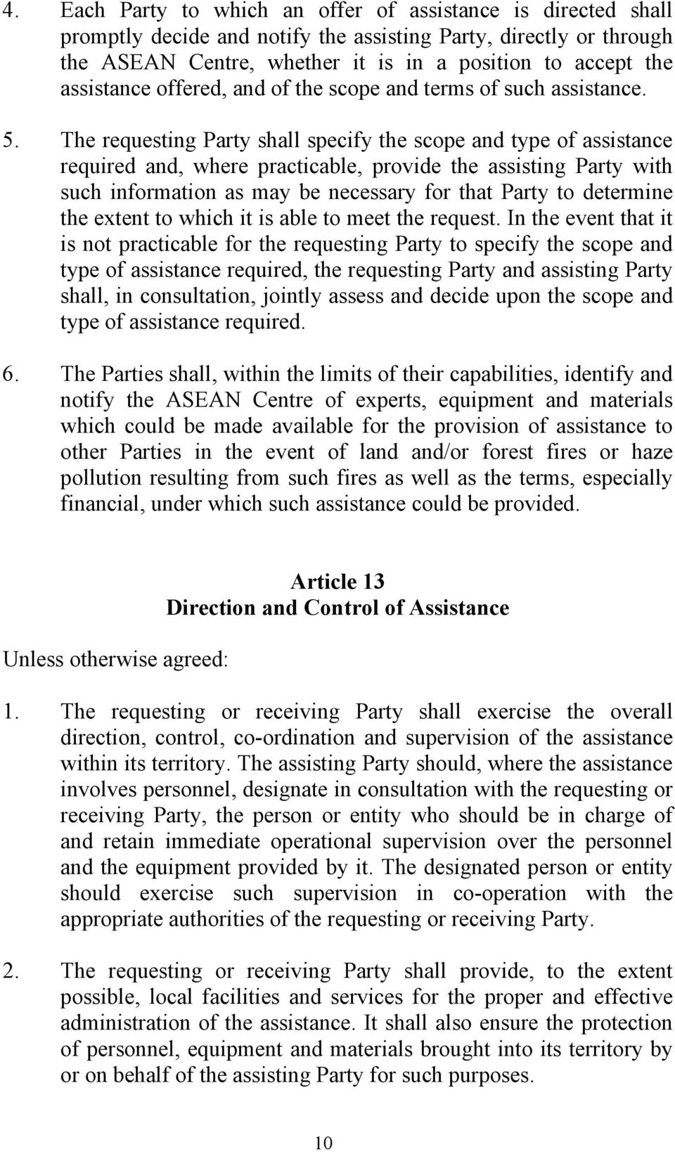 The requesting Party shall specify the scope and type of assistance required and, where practicable, provide the assisting Party with such information as may be necessary for that Party to determine