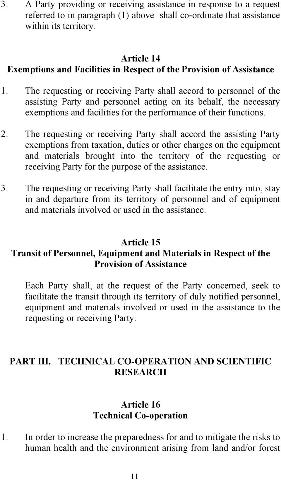 The requesting or receiving Party shall accord to personnel of the assisting Party and personnel acting on its behalf, the necessary exemptions and facilities for the performance of their functions.