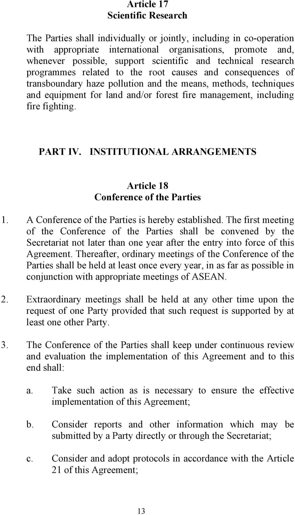 including fire fighting. PART IV. INSTITUTIONAL ARRANGEMENTS Article 18 Conference of the Parties 1. A Conference of the Parties is hereby established.