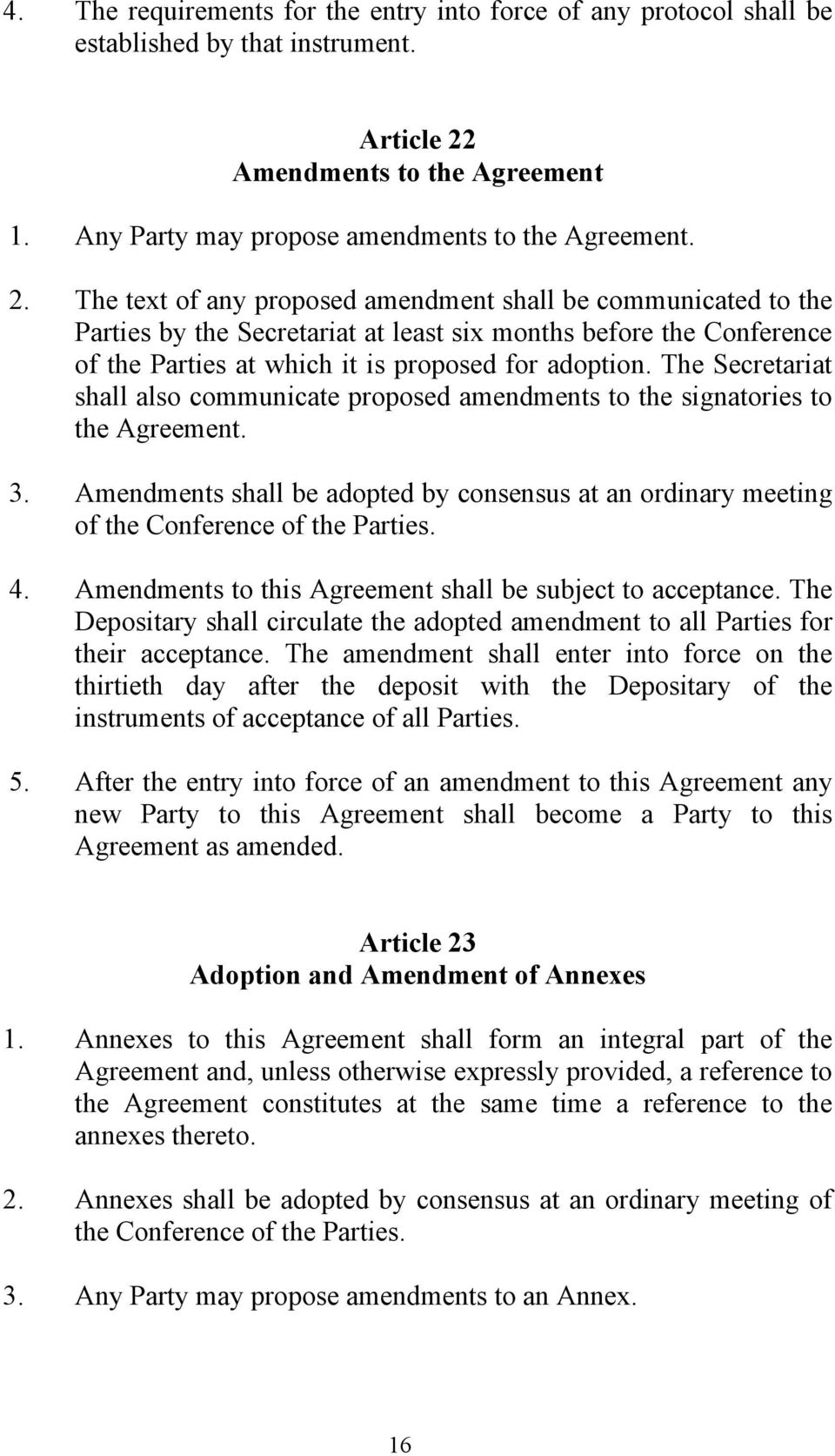 The text of any proposed amendment shall be communicated to the Parties by the Secretariat at least six months before the Conference of the Parties at which it is proposed for adoption.