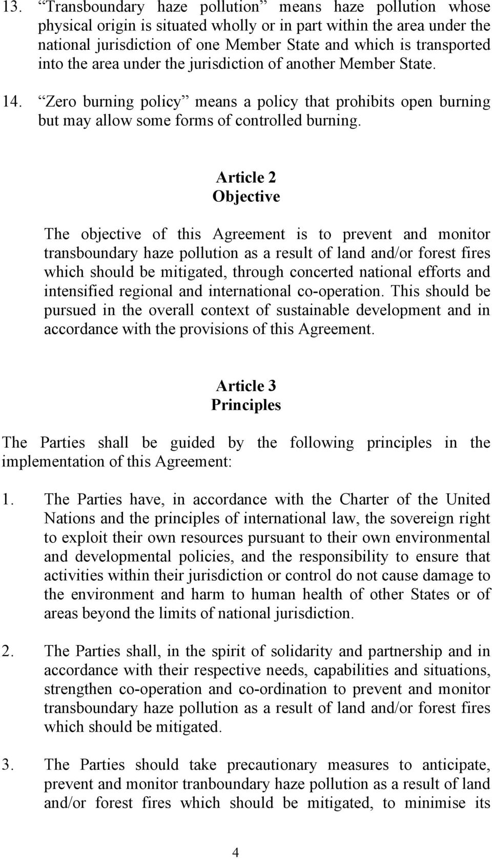Article 2 Objective The objective of this Agreement is to prevent and monitor transboundary haze pollution as a result of land and/or forest fires which should be mitigated, through concerted
