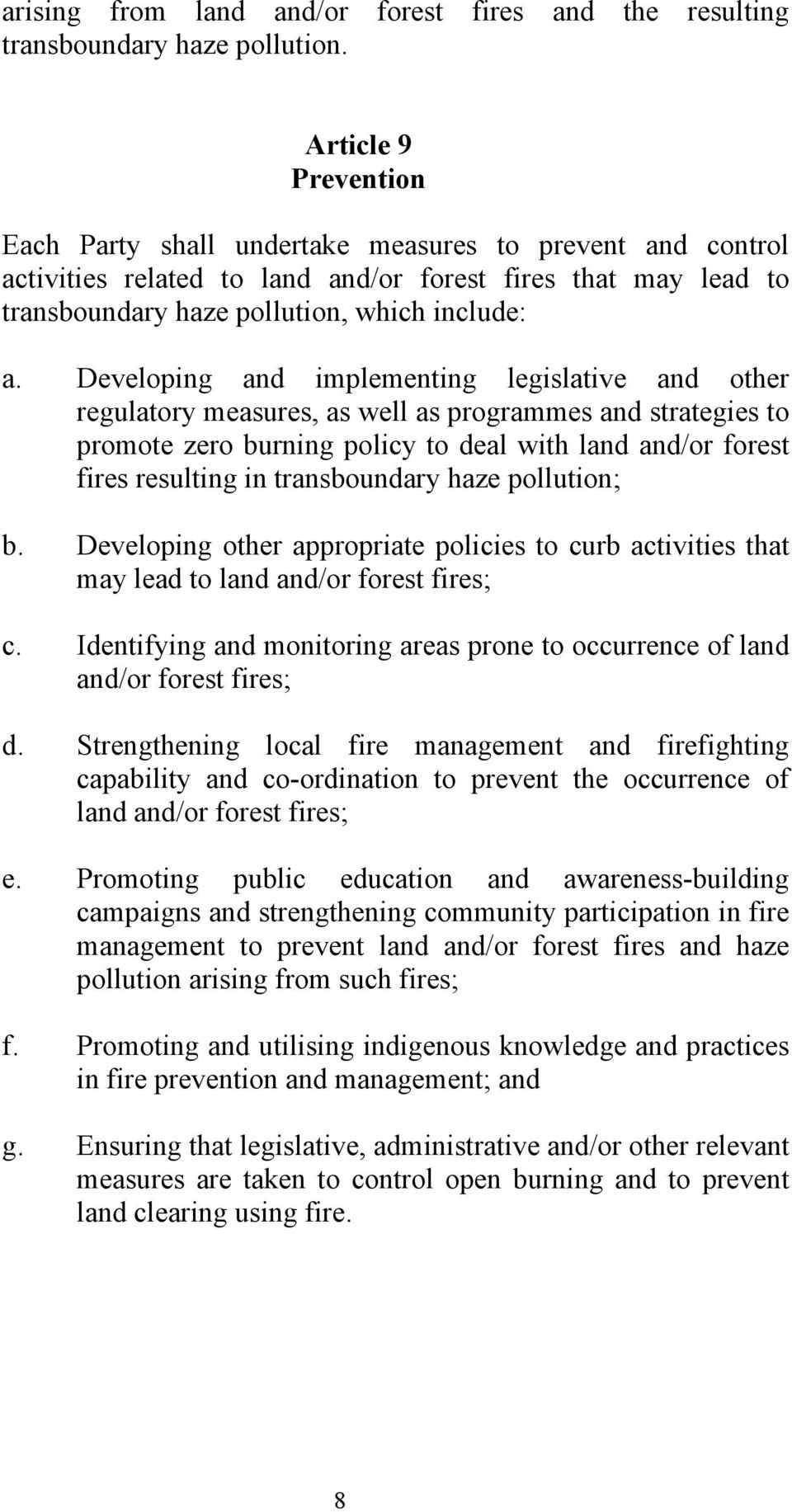 Developing and implementing legislative and other regulatory measures, as well as programmes and strategies to promote zero burning policy to deal with land and/or forest fires resulting in