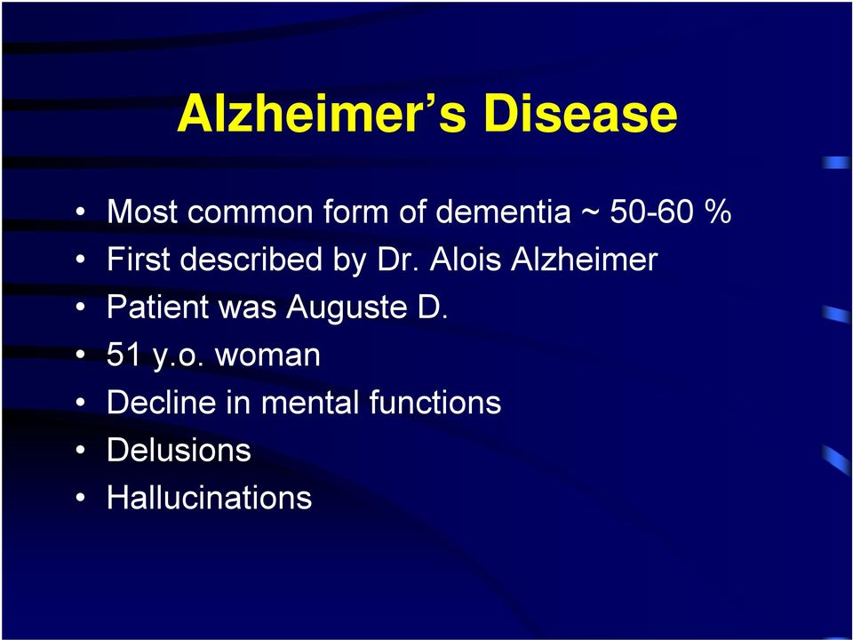 Alois Alzheimer Patient was Auguste D. 51 y.o.