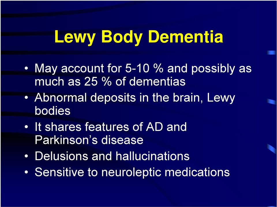 Lewy bodies It shares features of AD and Parkinson s disease