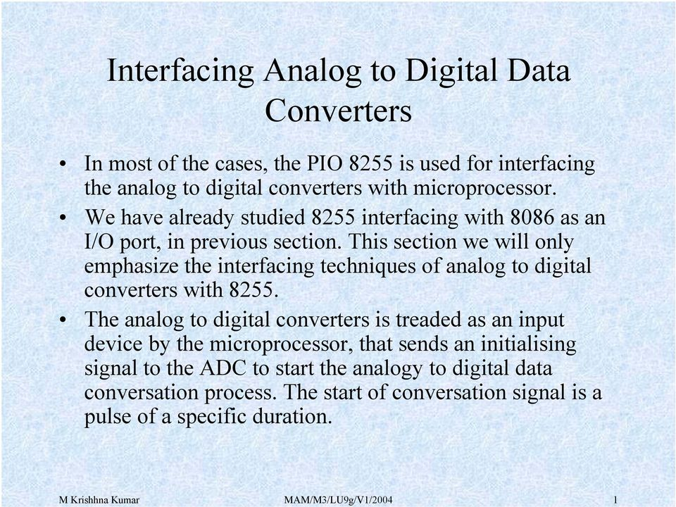 This section we will only emphasize the interfacing techniques of analog to digital converters with 8255.