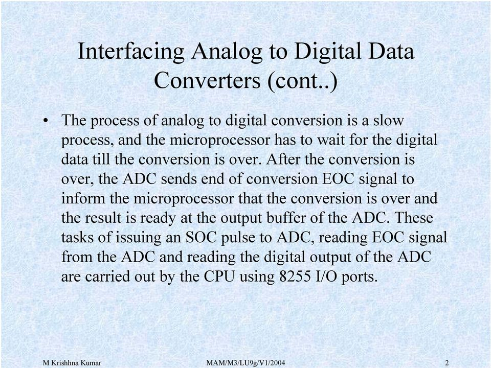 After the conversion is over, the ADC sends end of conversion EOC signal to inform the microprocessor that the conversion is over and