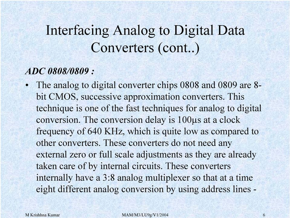 The conversion delay is 100µs at a clock frequency of 640 KHz, which is quite low as compared to other converters.