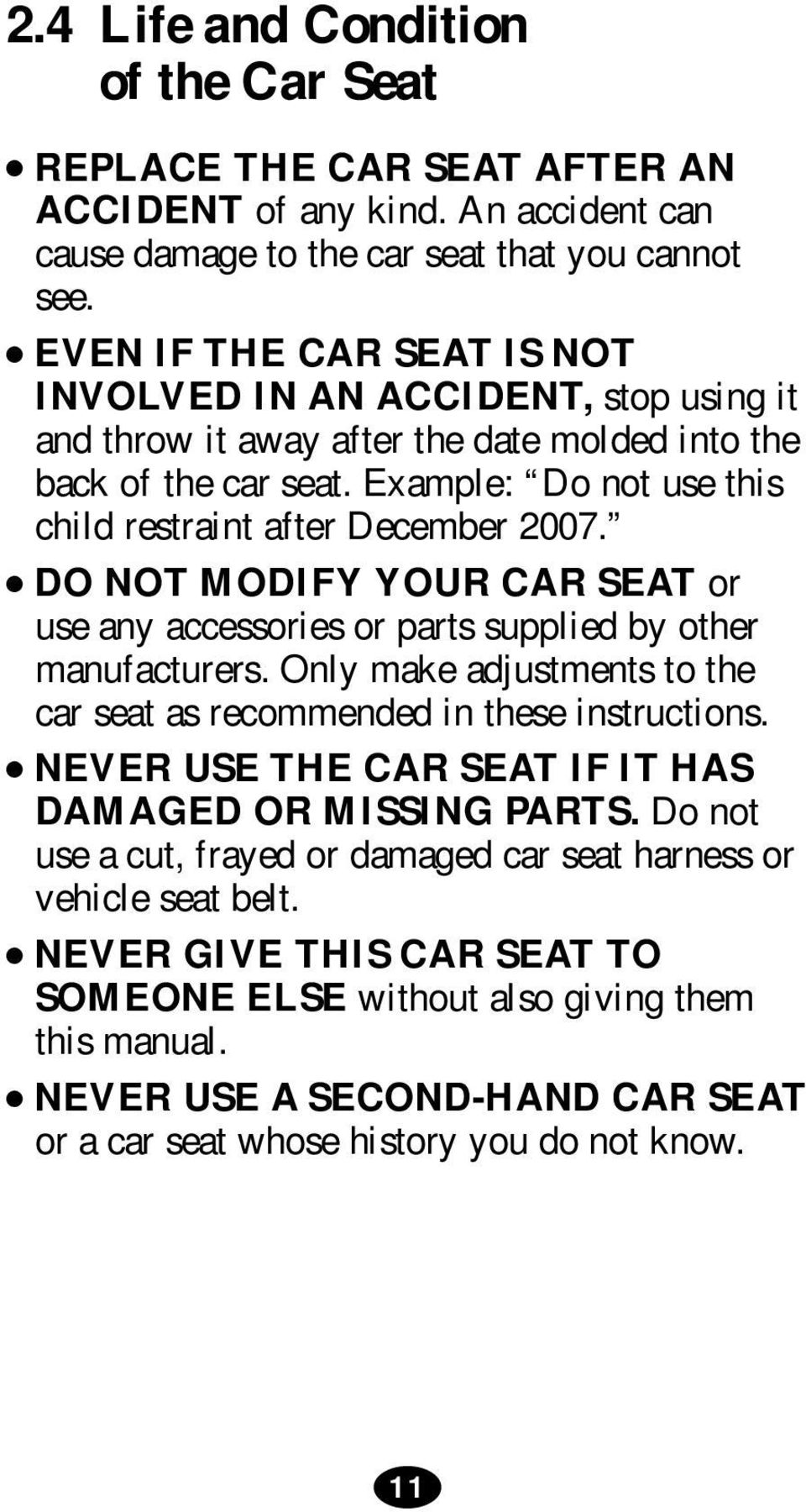 DO NOT MODIFY YOUR CAR SEAT or use any accessories or parts supplied by other manufacturers. Only make adjustments to the car seat as recommended in these instructions.