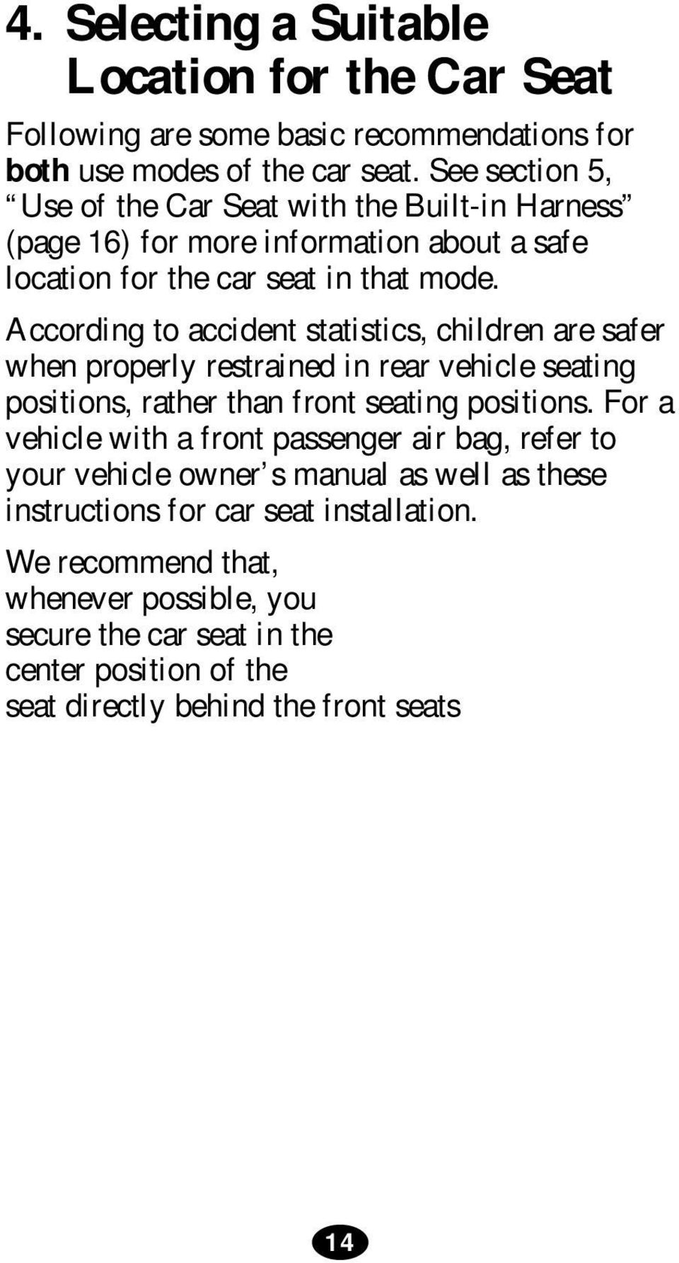 According to accident statistics, children are safer when properly restrained in rear vehicle seating positions, rather than front seating positions.