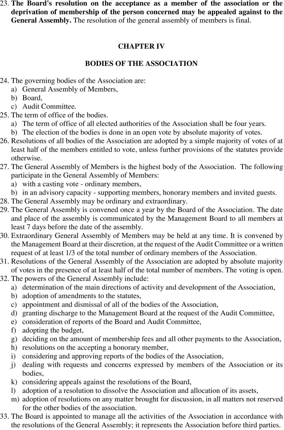 The governing bodies of the Association are: a) General Assembly of Members, b) Board, c) Audit Committee. 25. The term of office of the bodies.
