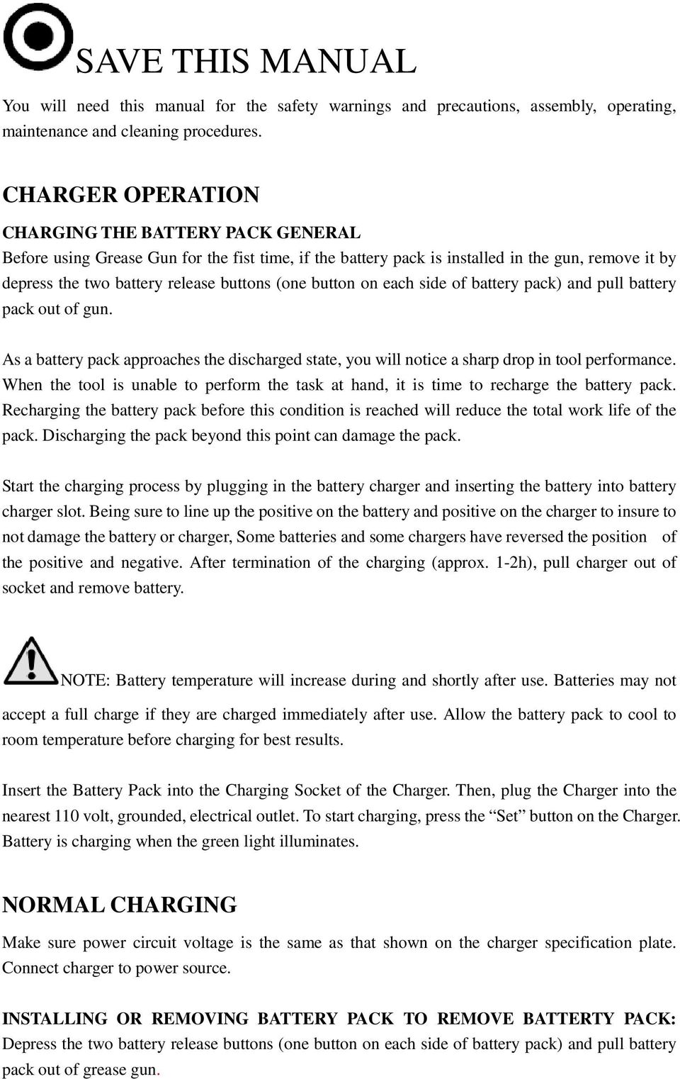 button on each side of battery pack) and pull battery pack out of gun. As a battery pack approaches the discharged state, you will notice a sharp drop in tool performance.
