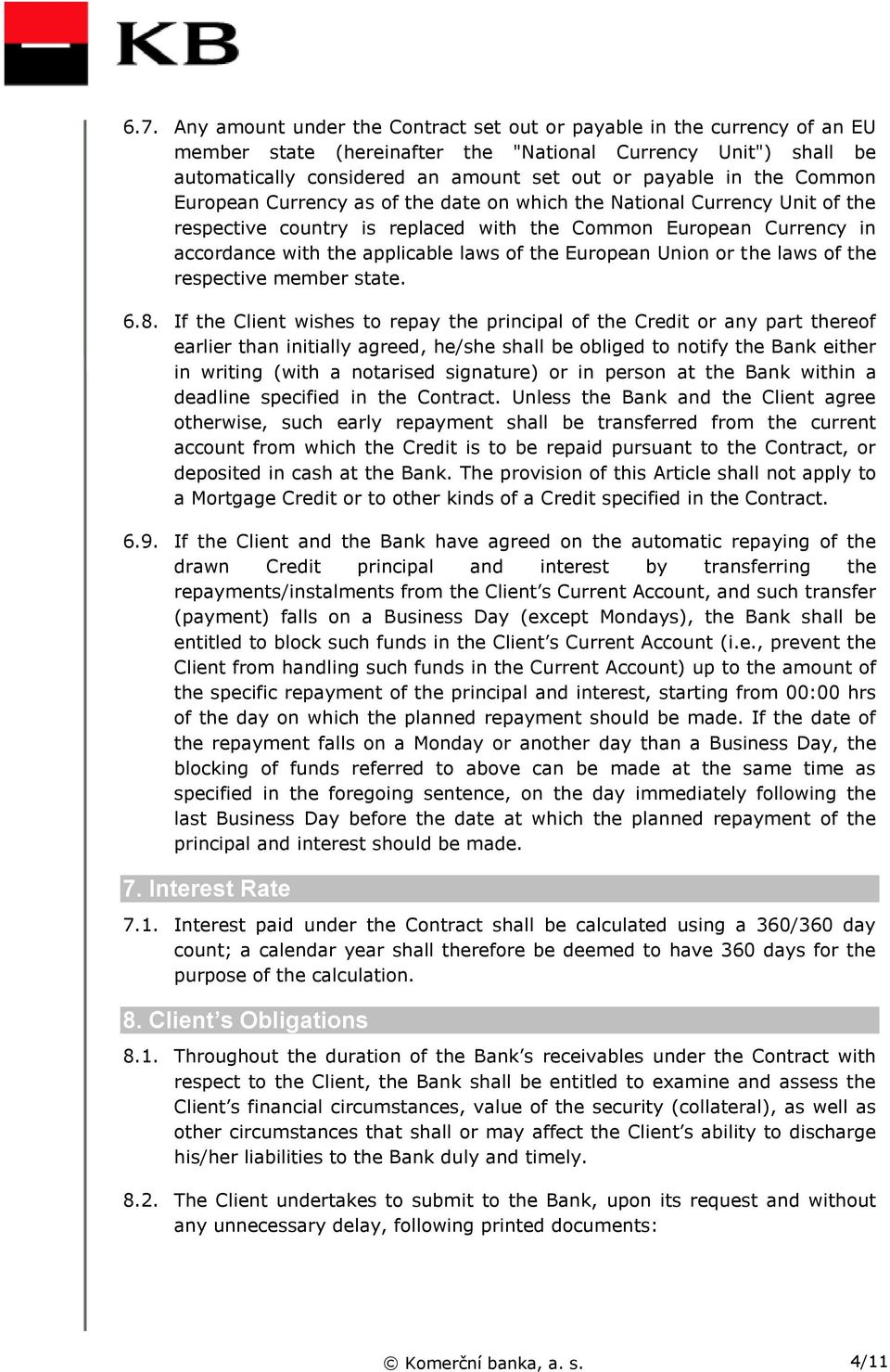 the European Union or the laws of the respective member state. 6.8.