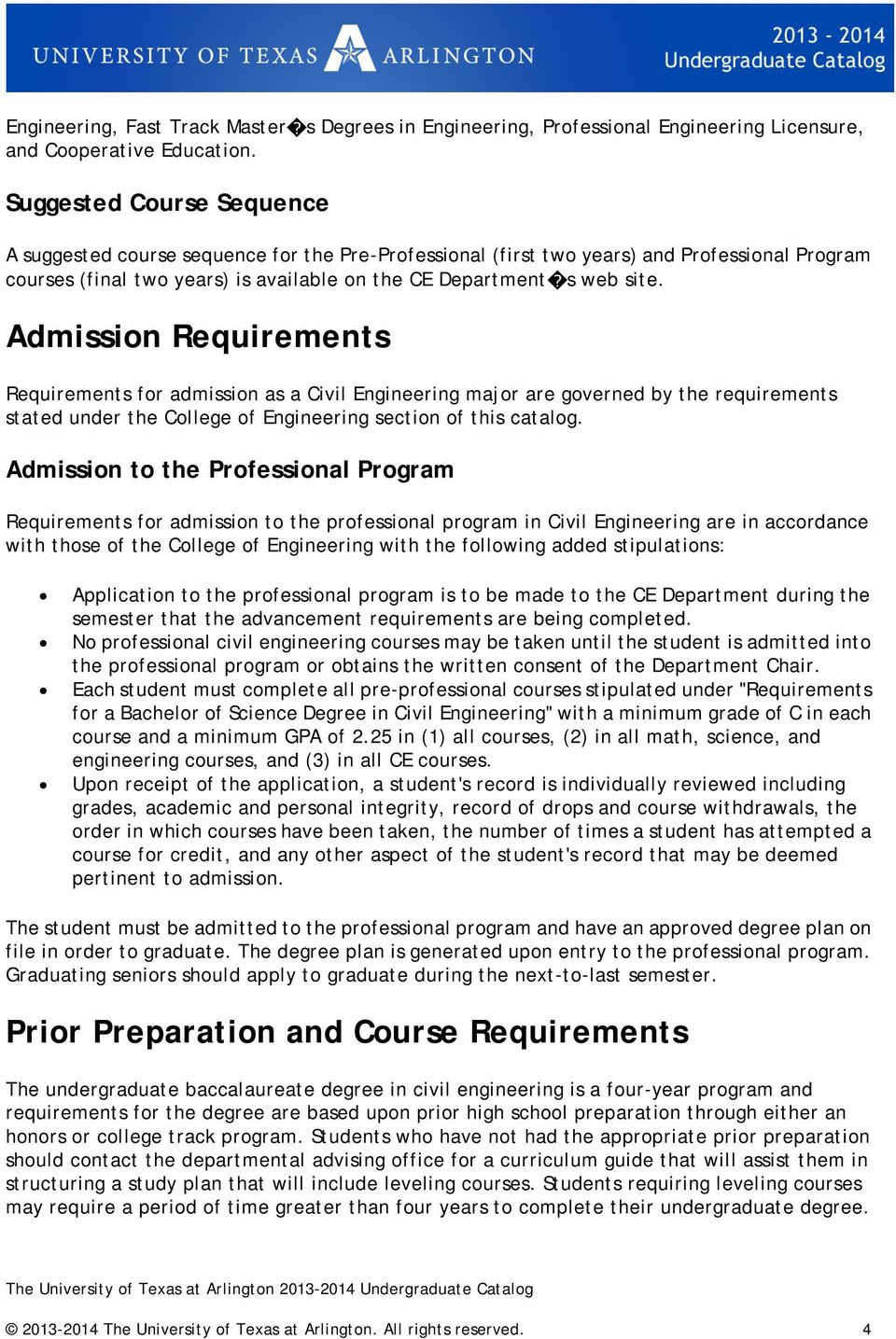 Admission Requirements Requirements for admission as a Civil Engineering major are governed by the requirements stated under the College of Engineering section of this catalog.